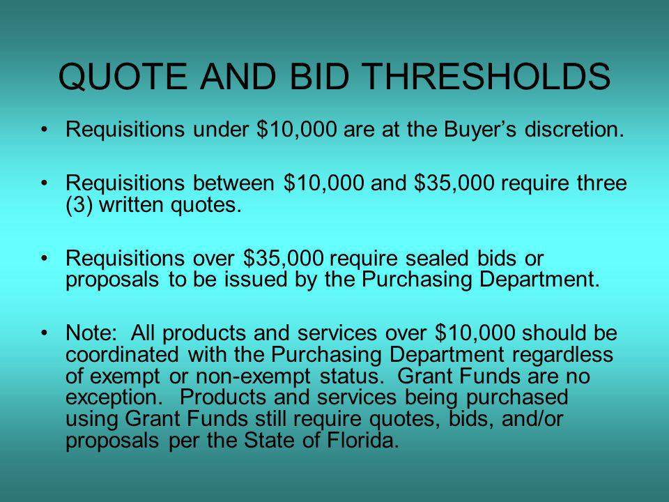 QUOTE AND BID THRESHOLDS Requisitions under $10,000 are at the Buyer's discretion.