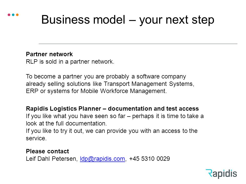 Business model – your next step Partner network RLP is sold in a partner network.