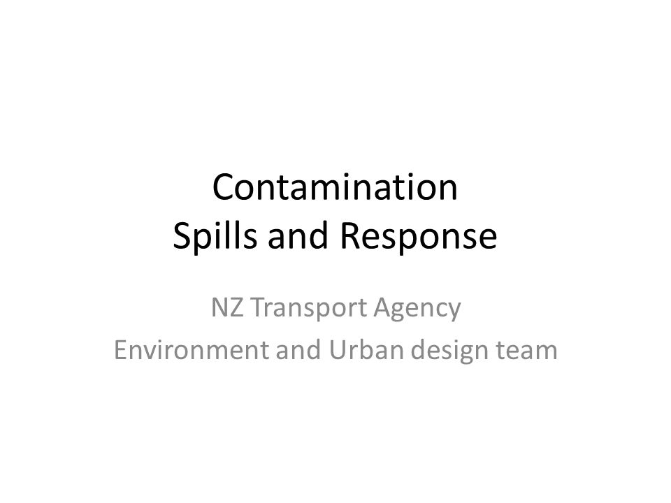 Contamination Spills and Response NZ Transport Agency Environment and Urban design team