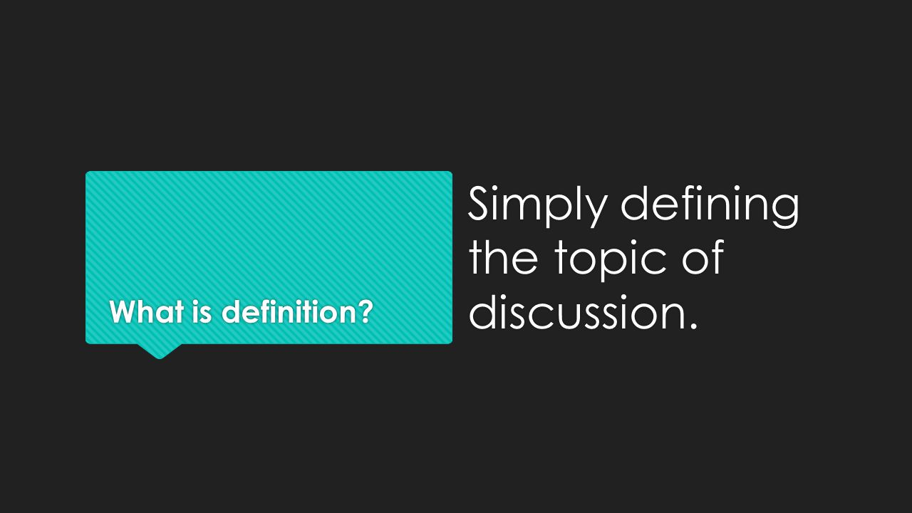What is definition Simply defining the topic of discussion.
