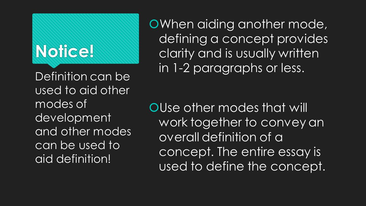 Notice!  When aiding another mode, defining a concept provides clarity and is usually written in 1-2 paragraphs or less.  Use other modes that will