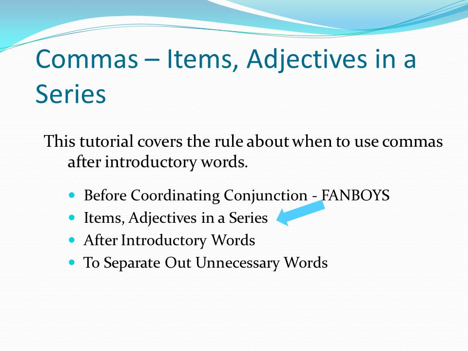 Items in a Series Using a comma when there are more than two items in a series.