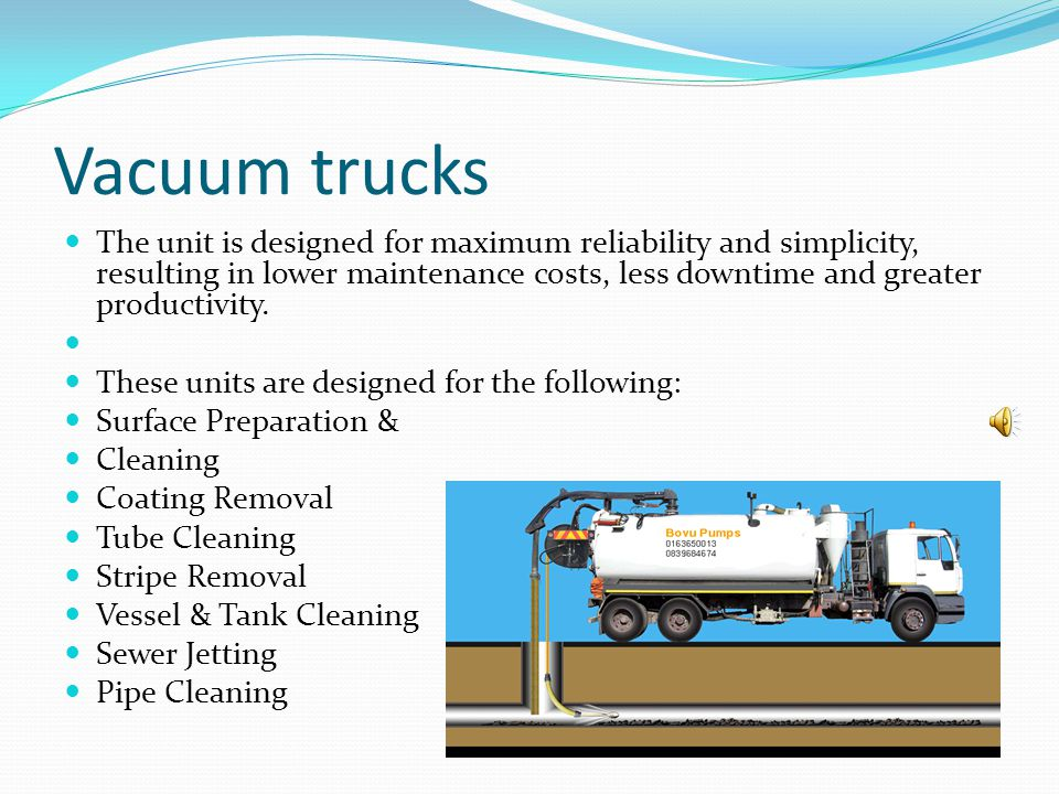 Vacuum trucks The unit is designed for maximum reliability and simplicity, resulting in lower maintenance costs, less downtime and greater productivit