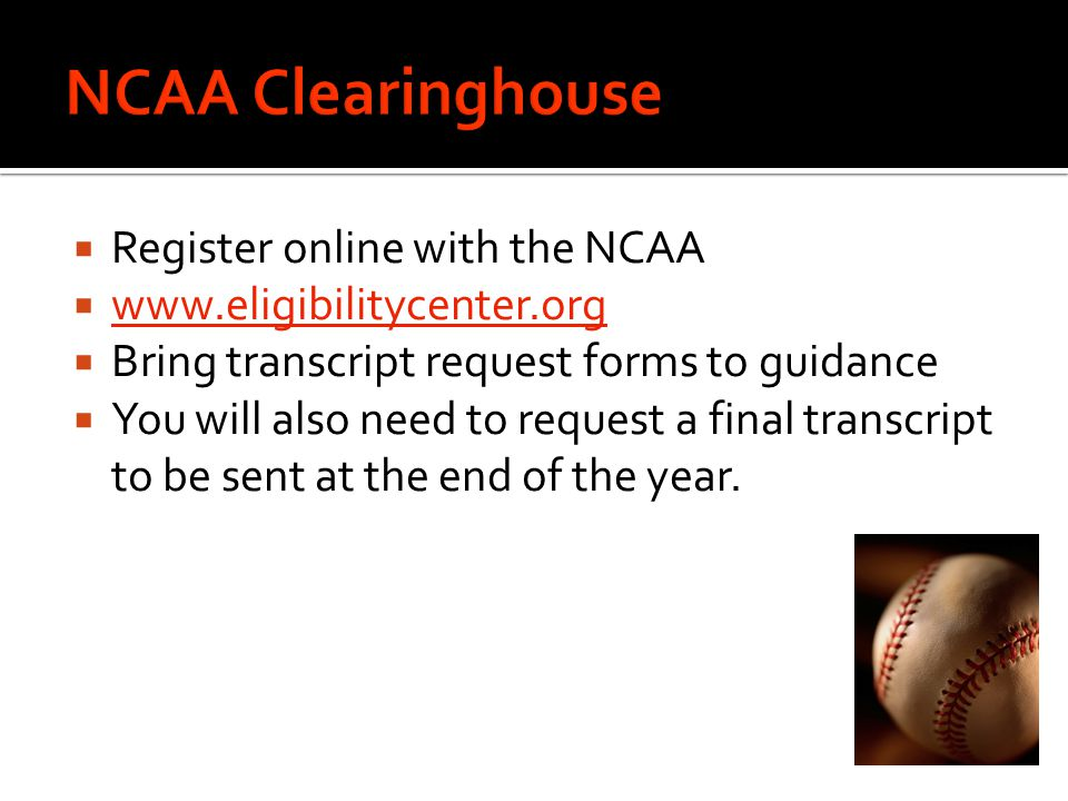  Register online with the NCAA  www.eligibilitycenter.org www.eligibilitycenter.org  Bring transcript request forms to guidance  You will also need to request a final transcript to be sent at the end of the year.