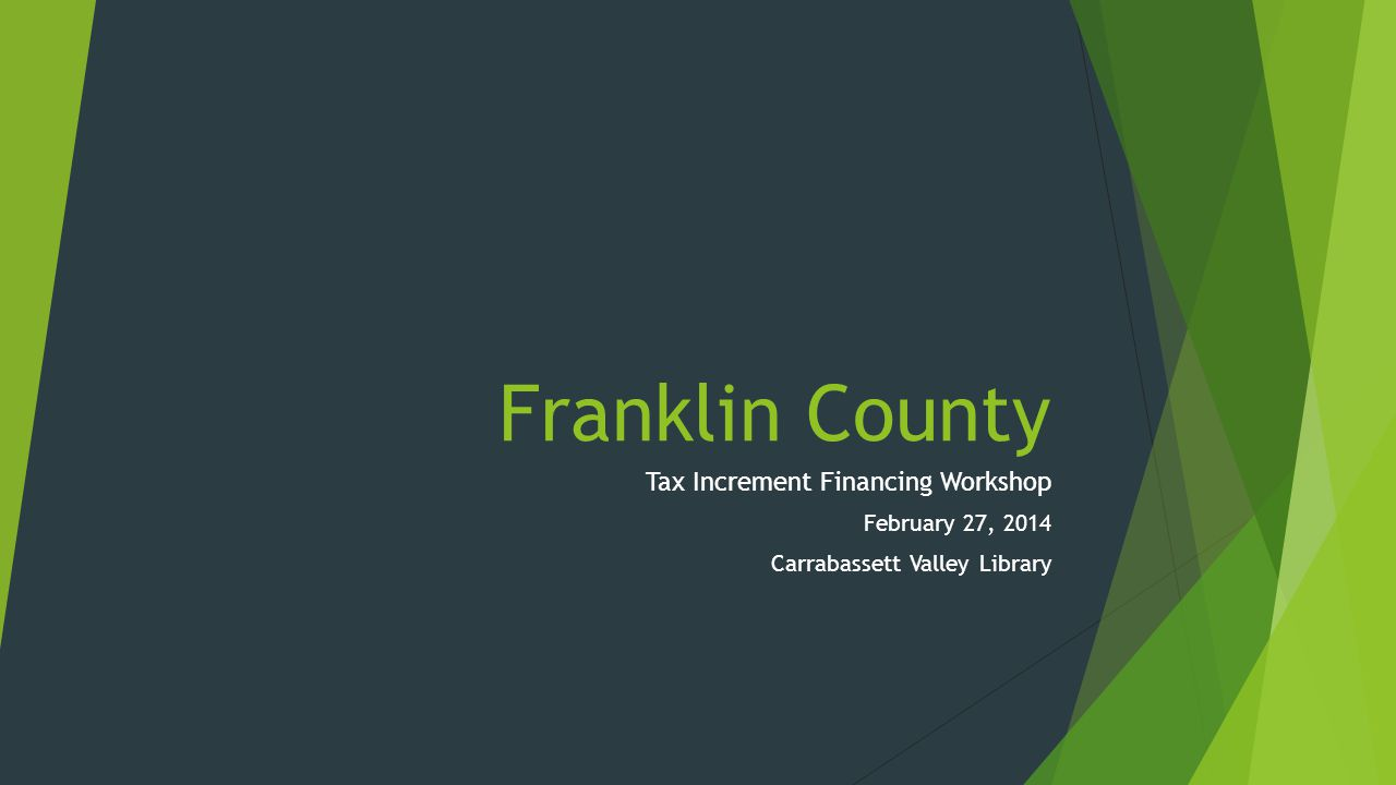 Introduction: Established in May of 2008, the Franklin County Tax Increment Financing (TIF) District was created to provide public assistance to the financing of the Kibby Wind Power Project and to establish an economic development program for the Unorganized Townships of Franklin County.