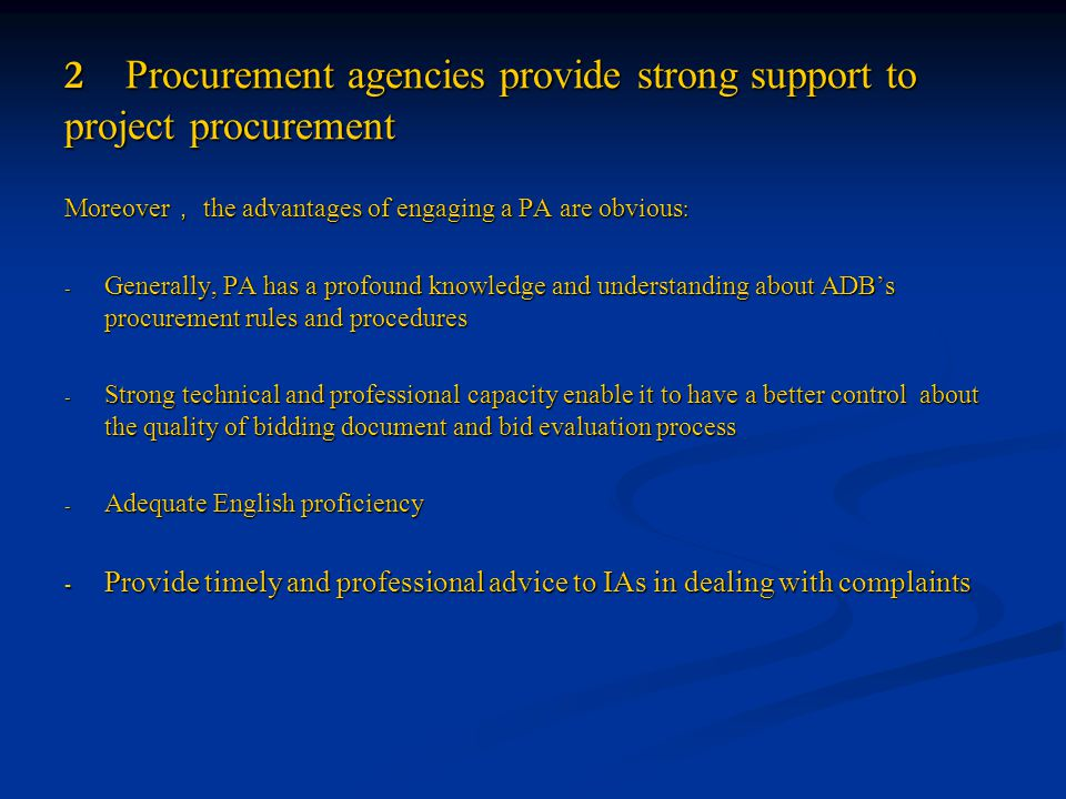2 Procurement agencies provide strong support to project procurement Responsibilities of PAs: ◆ P roviding early stage advice, for instance, assistant in preparing procurement plan ◆ Preparation of prequalification documents and tendering documents in both Chinese and English except for technical parts ◆ Submission of Prequalification and bidding document report and bid evaluation Report ◆ Coordination of contract signing