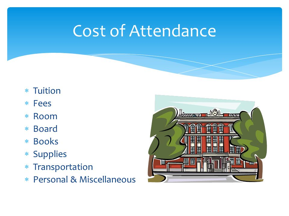 Cost of Attendance  Tuition  Fees  Room  Board  Books  Supplies  Transportation  Personal & Miscellaneous