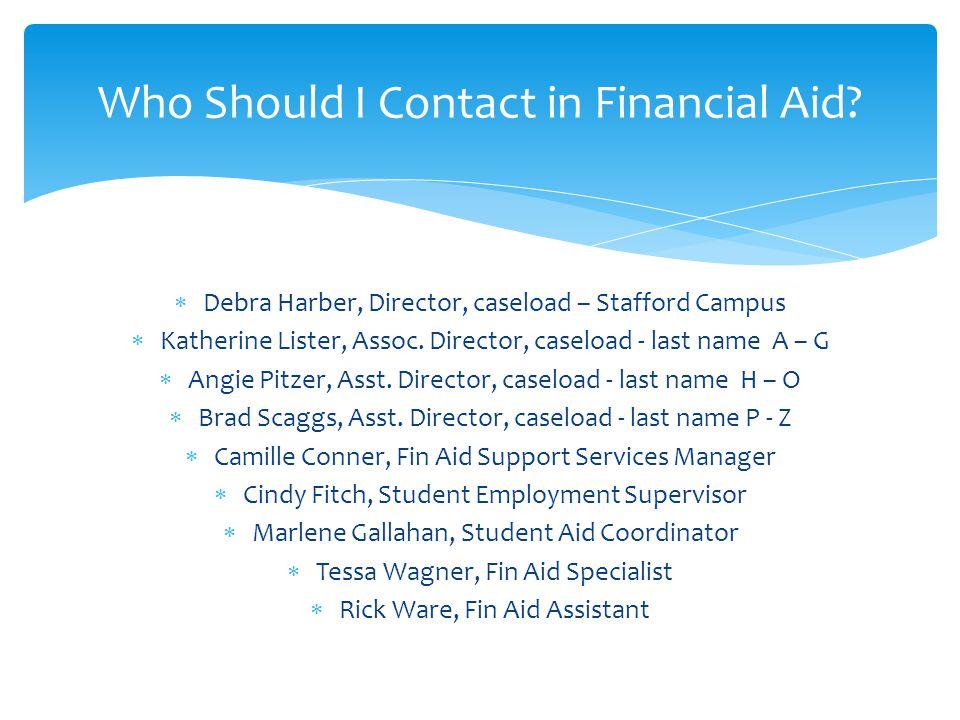  Debra Harber, Director, caseload – Stafford Campus  Katherine Lister, Assoc. Director, caseload - last name A – G  Angie Pitzer, Asst. Director, c