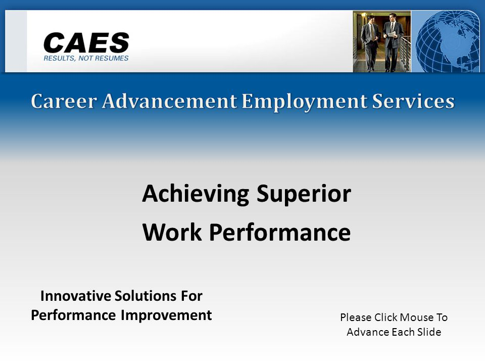 Achieving Superior Work Performance Innovative Solutions For Performance Improvement Please Click Mouse To Advance Each Slide