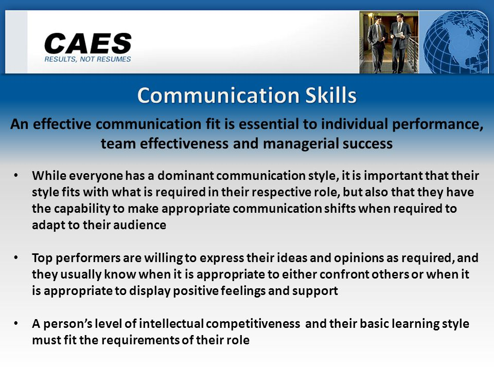 While everyone has a dominant communication style, it is important that their style fits with what is required in their respective role, but also that