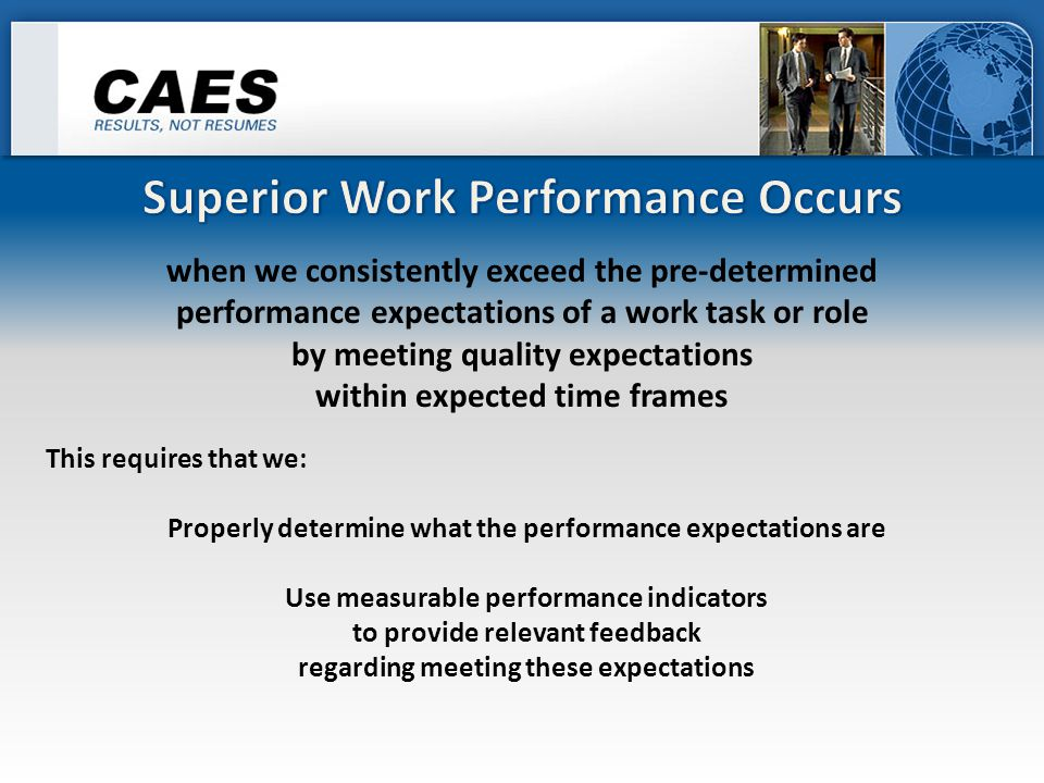 when we consistently exceed the pre-determined performance expectations of a work task or role by meeting quality expectations within expected time fr