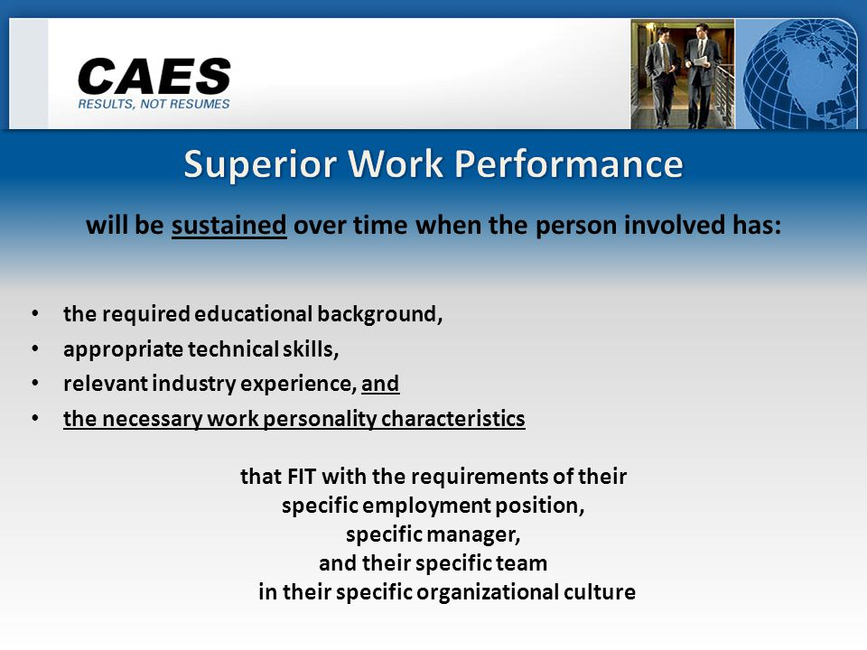In general top performers will display strength in these performance categories: Problem Solving Capability Concentration Skills Personal Motivation Environmental Motivation Productivity Traits Interpersonal Skills Communication Skills Emotional Stability Ethics and Integrity as an individual's combined personality characteristics that are relevant to their performance in the workplace