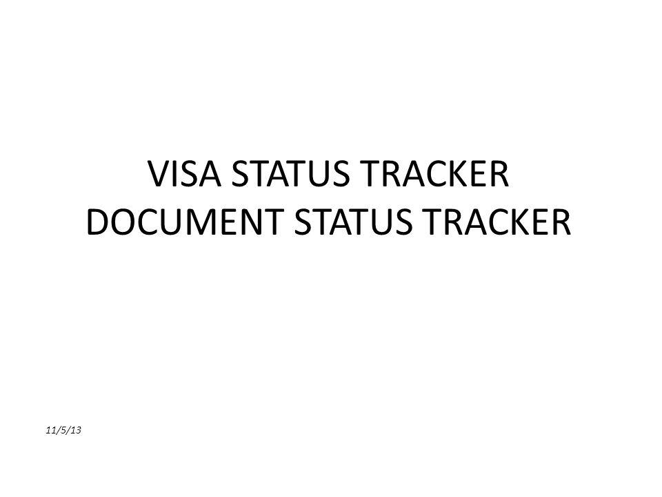 VISA STATUS TRACKER DOCUMENT STATUS TRACKER 11/5/13