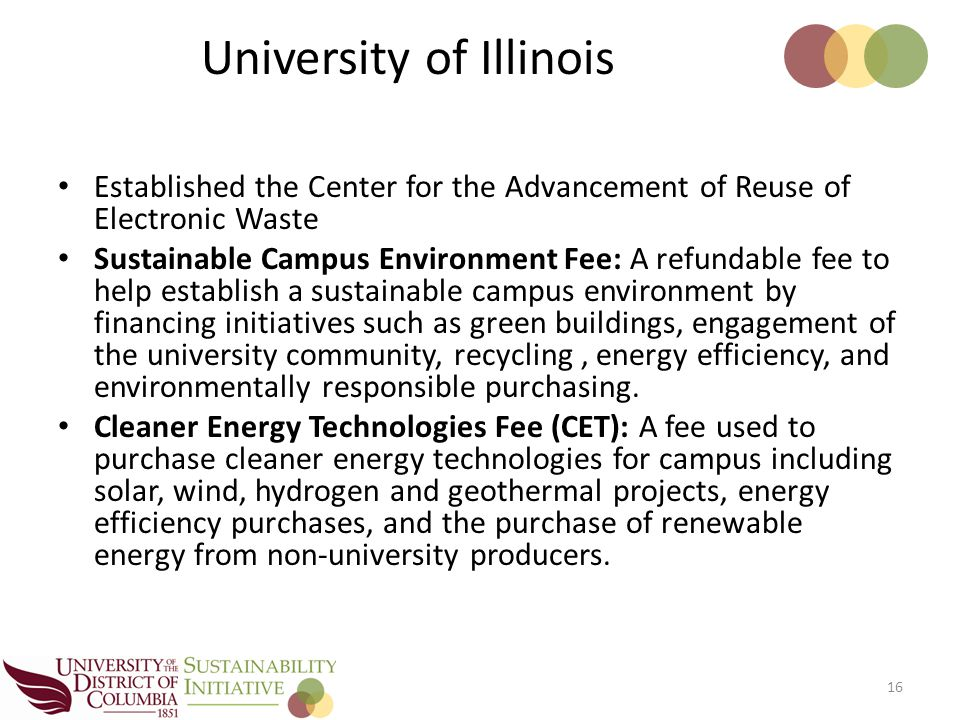 Established the Center for the Advancement of Reuse of Electronic Waste Sustainable Campus Environment Fee: A refundable fee to help establish a sustainable campus environment by financing initiatives such as green buildings, engagement of the university community, recycling, energy efficiency, and environmentally responsible purchasing.