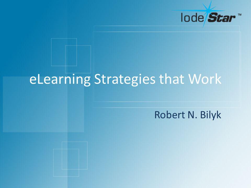 eLearning Strategies that Work Robert N. Bilyk