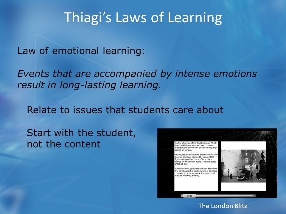 Thiagi's Laws of Learning Law of reinforcement: Learners repeat behaviors that are rewarded.