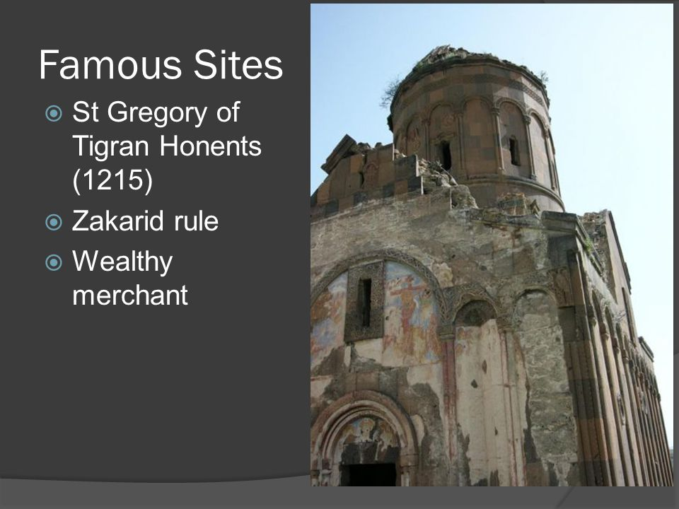  St Gregory of Tigran Honents (1215)  Zakarid rule  Wealthy merchant Famous Sites