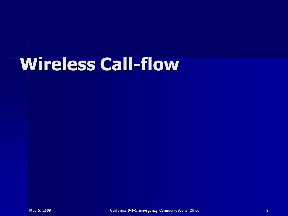 May 6, 2008California 9-1-1 Emergency Communications Office8 Wireless Call-flow