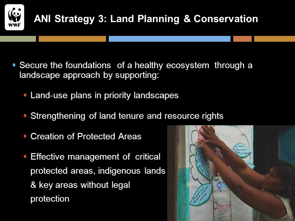 ANI Strategy 3: Land Planning & Conservation  Secure the foundations of a healthy ecosystem through a landscape approach by supporting:  Land-use pl