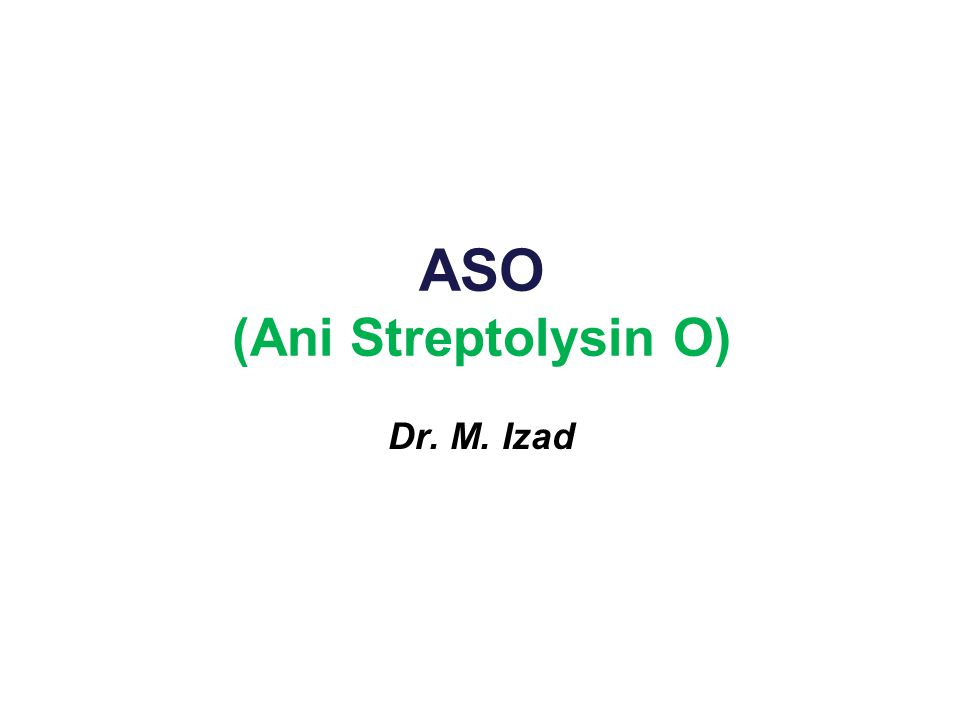 ASO (Ani Streptolysin O) Dr. M. Izad