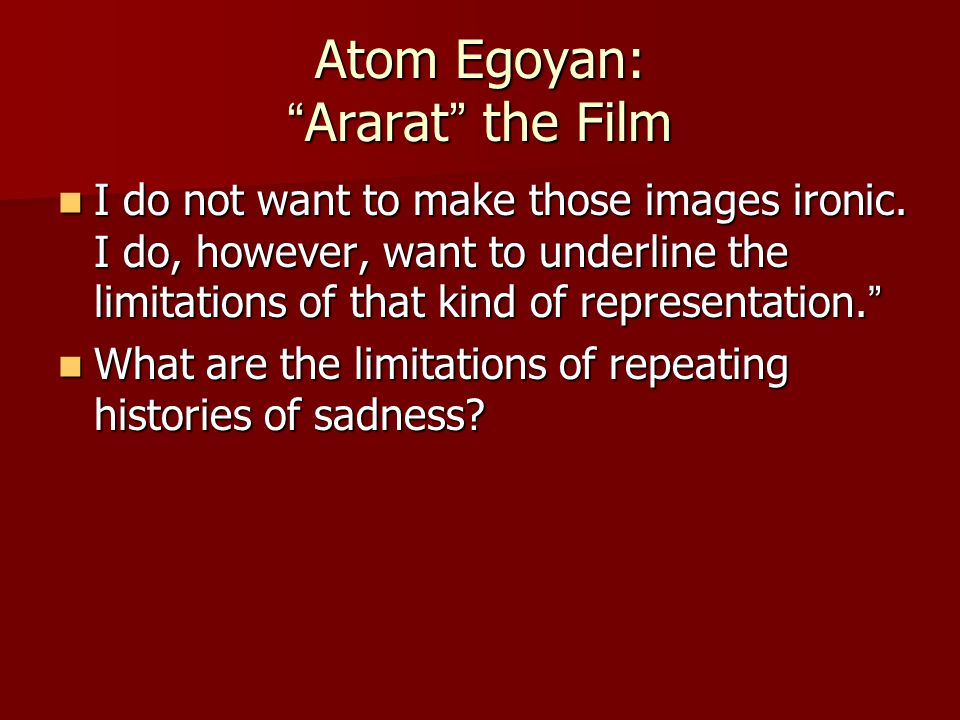 Atom Egoyan: Ararat the Film I do not want to make those images ironic.
