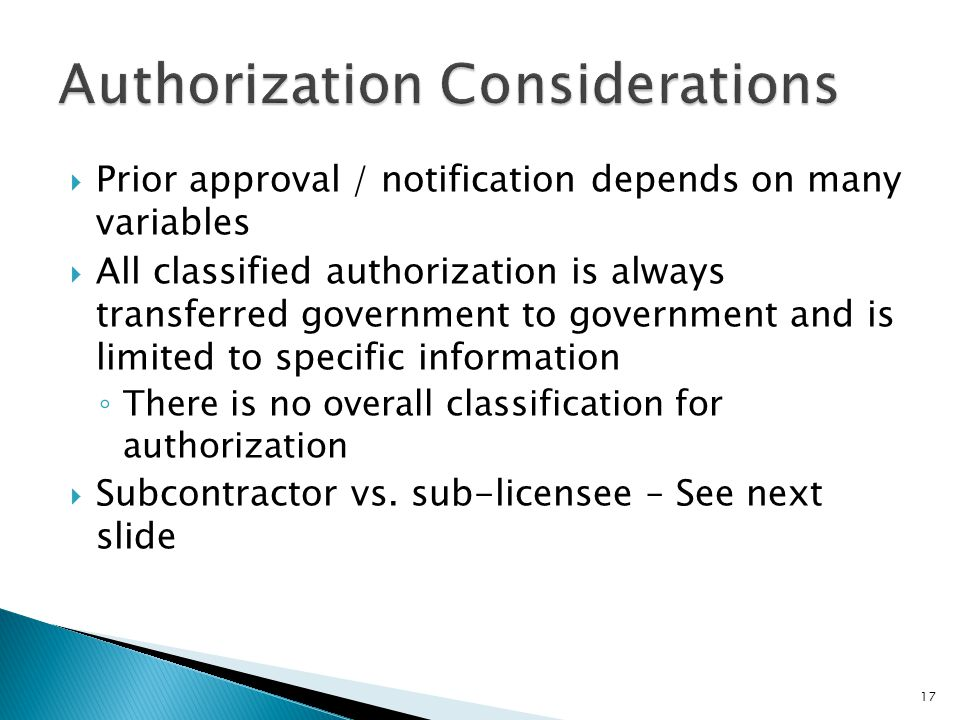  Prior approval / notification depends on many variables  All classified authorization is always transferred government to government and is limited