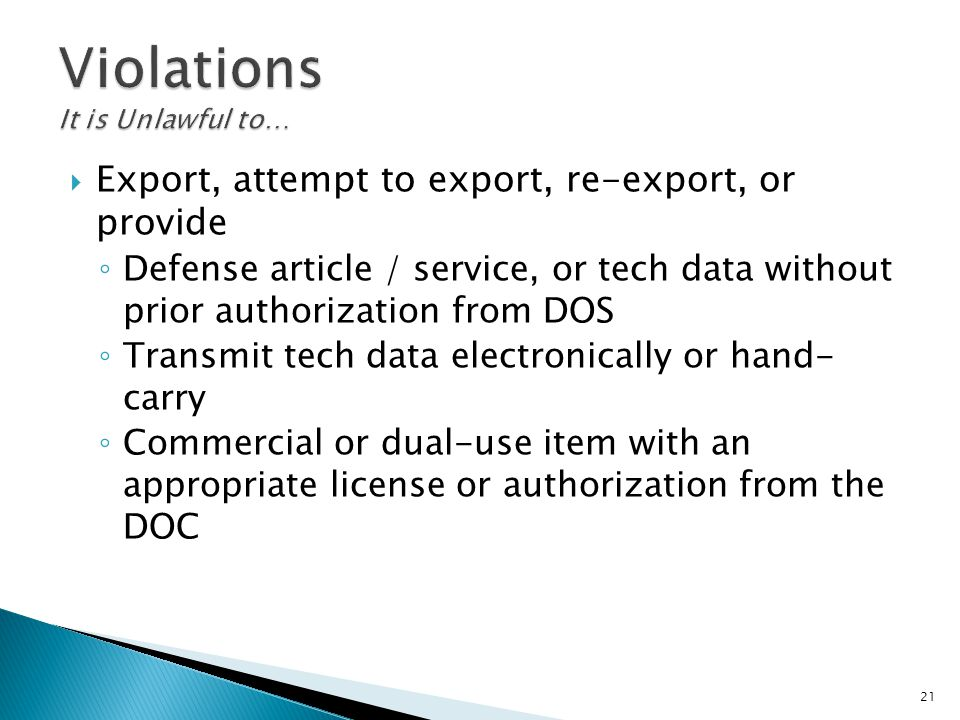  Export, attempt to export, re-export, or provide ◦ Defense article / service, or tech data without prior authorization from DOS ◦ Transmit tech data