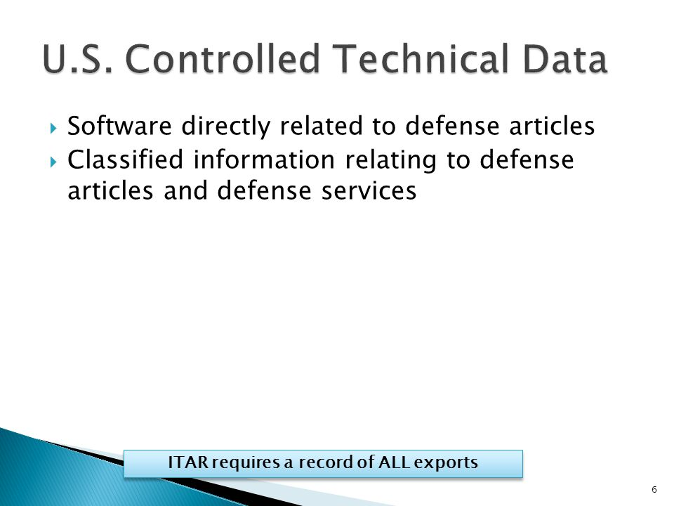  Software directly related to defense articles  Classified information relating to defense articles and defense services 6 ITAR requires a record of