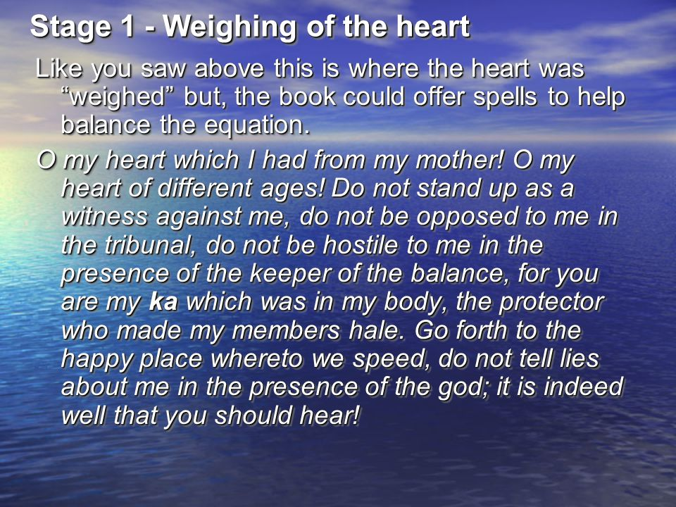 "Stage 1 - Weighing of the heart Like you saw above this is where the heart was ""weighed"" but, the book could offer spells to help balance the equation"