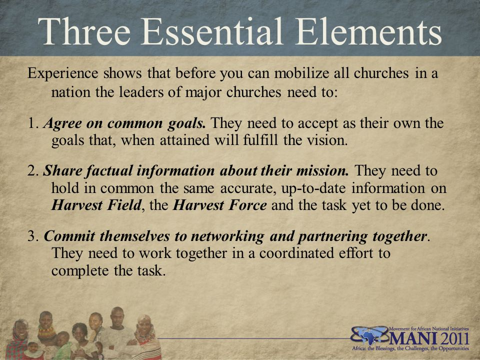 Three Essential Elements Experience shows that before you can mobilize all churches in a nation the leaders of major churches need to: 1.