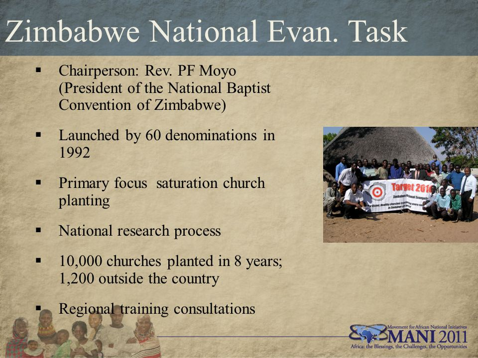 Zimbabwe National Evan. Task  Chairperson: Rev. PF Moyo (President of the National Baptist Convention of Zimbabwe)  Launched by 60 denominations in