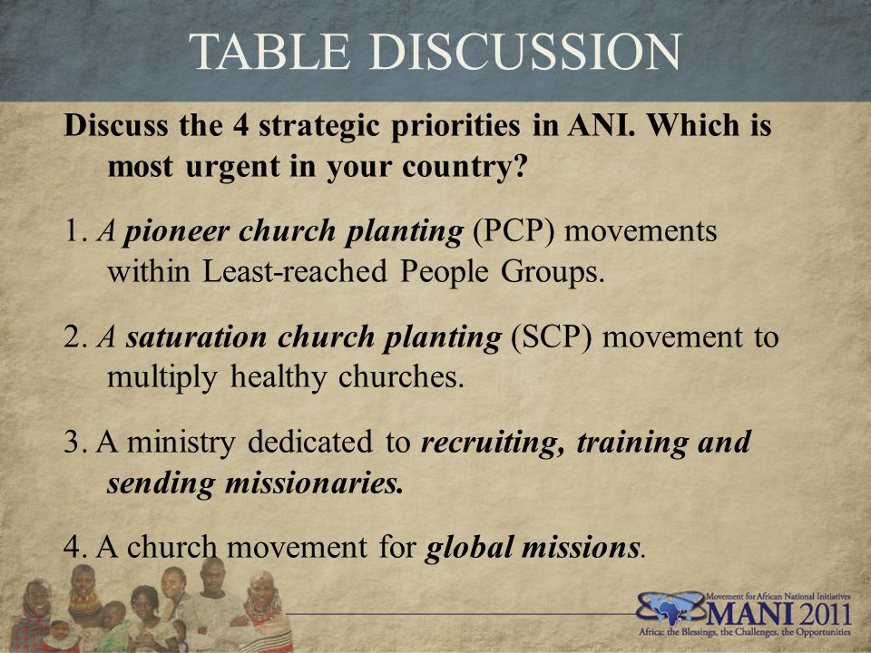 TABLE DISCUSSION Discuss the 4 strategic priorities in ANI. Which is most urgent in your country? 1. A pioneer church planting (PCP) movements within