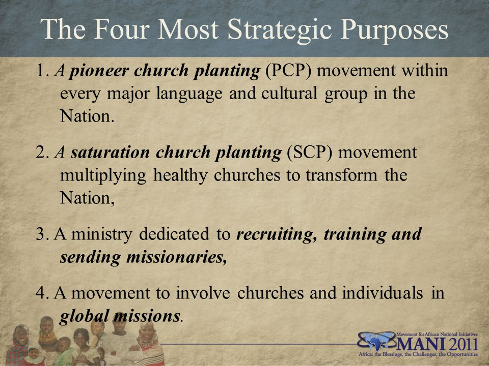 The Four Most Strategic Purposes 1. A pioneer church planting (PCP) movement within every major language and cultural group in the Nation. 2. A satura