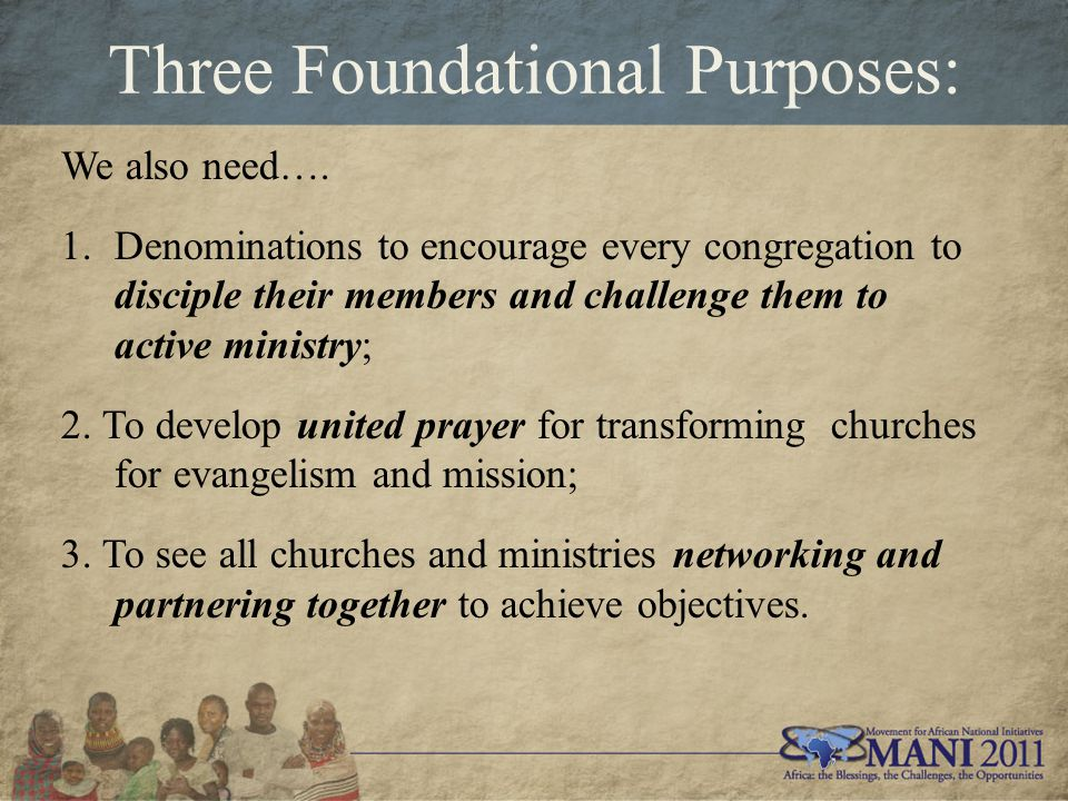 Three Foundational Purposes: We also need….