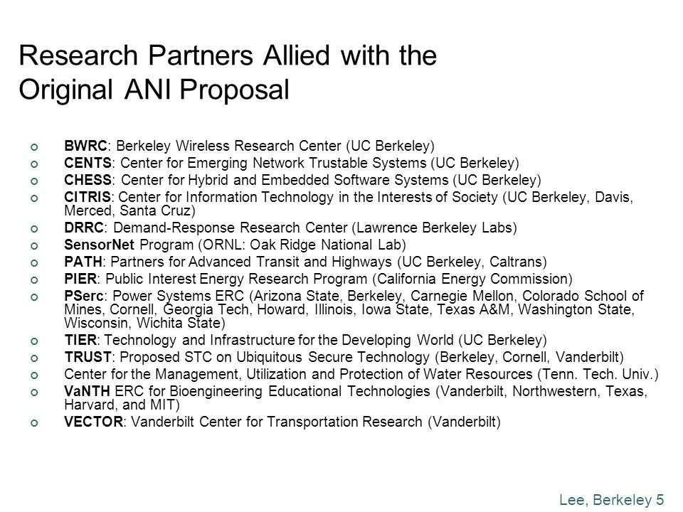 Lee, Berkeley 5 Research Partners Allied with the Original ANI Proposal BWRC: Berkeley Wireless Research Center (UC Berkeley) CENTS: Center for Emergi