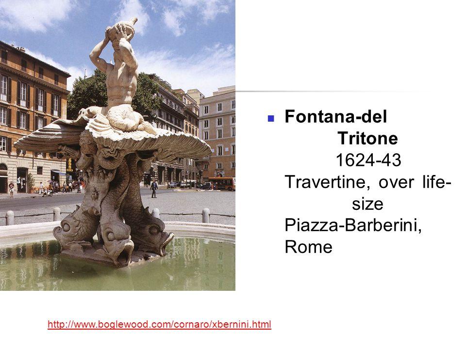 Fontana-del Tritone 1624-43 Travertine, over life- size Piazza-Barberini, Rome http://www.boglewood.com/cornaro/xbernini.html