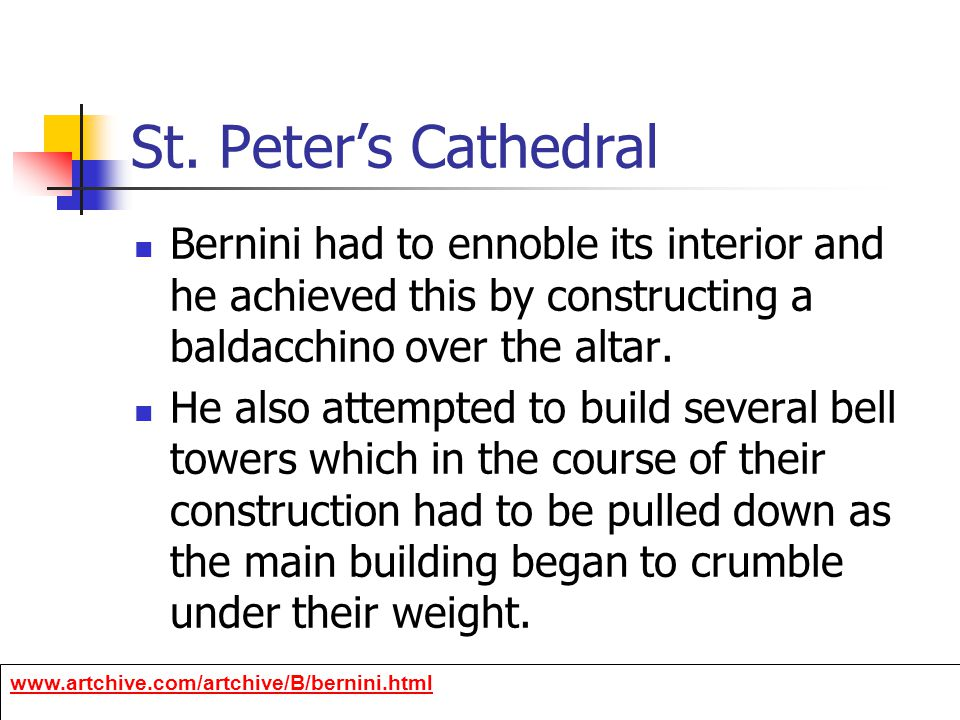 St. Peter's Cathedral Bernini had to ennoble its interior and he achieved this by constructing a baldacchino over the altar. He also attempted to buil