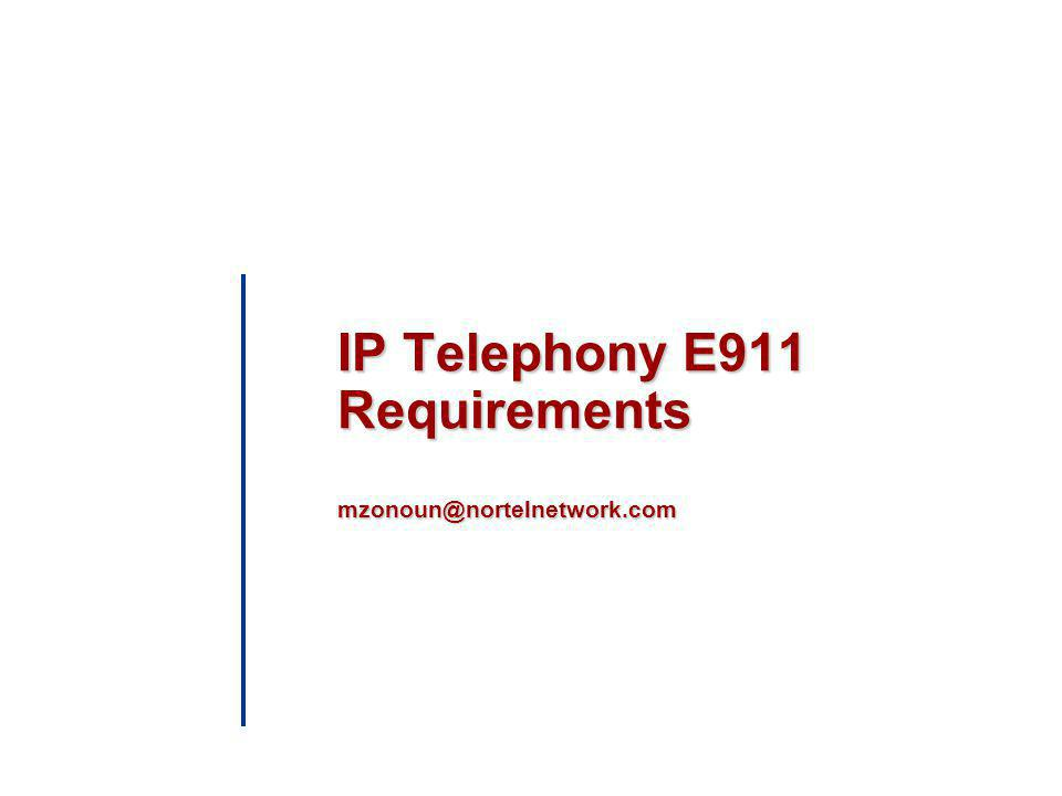 IP Telephony E911 Requirements mzonoun@nortelnetwork.com