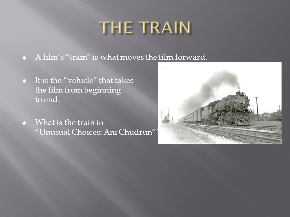 A film's train is what moves the film forward.
