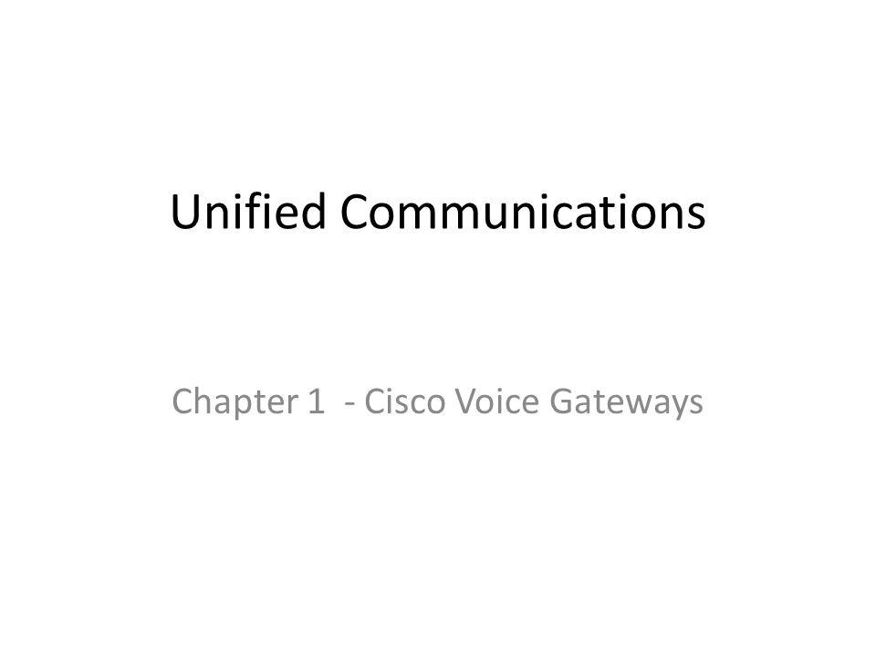 Unified Communications Chapter 1 - Cisco Voice Gateways
