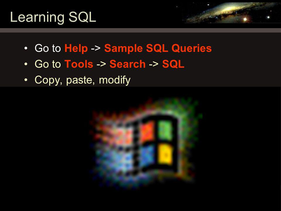 Jordan Raddick and Ani Thakar SDSS catalog data demo, March 30, 2007 22 Learning SQL Go to Help -> Sample SQL Queries Go to Tools -> Search -> SQL Copy, paste, modify