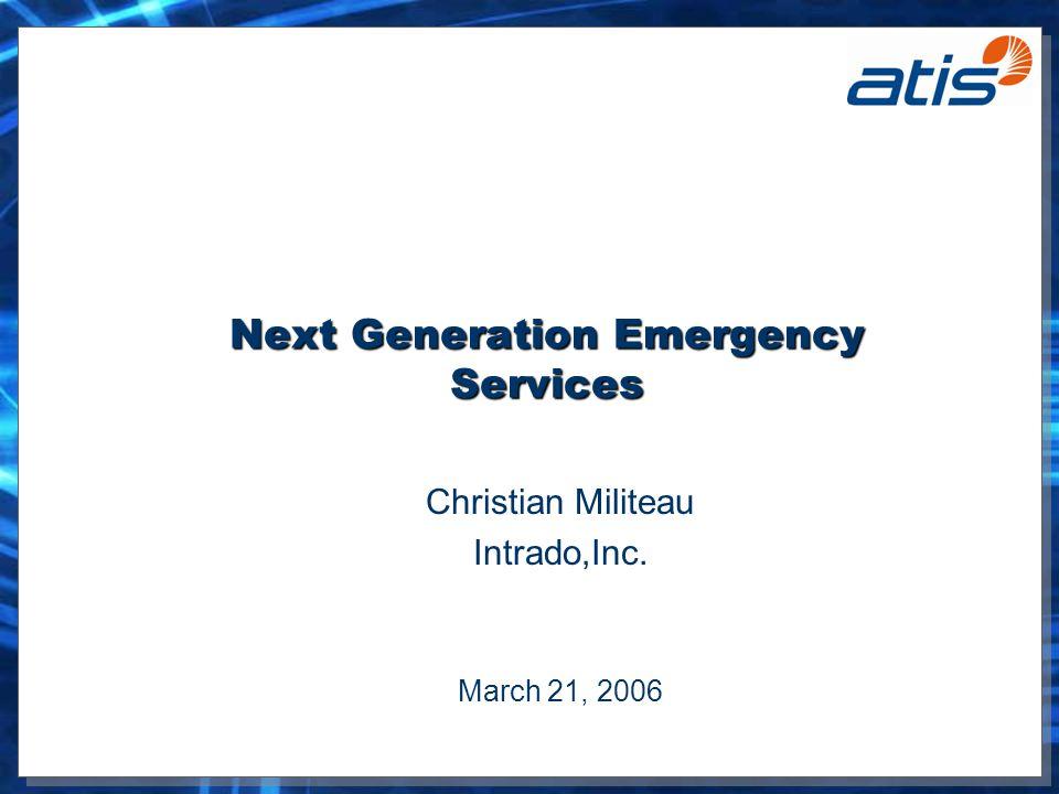 Next Generation Emergency Services Christian Militeau Intrado,Inc. March 21, 2006