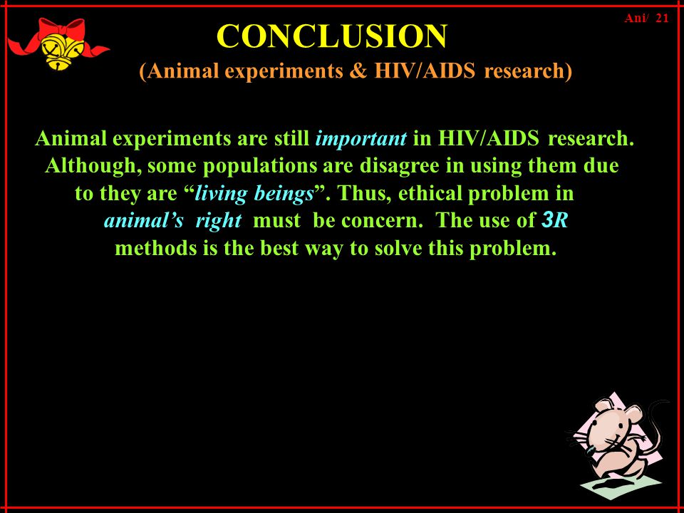 CONCLUSION (Animal experiments & HIV/AIDS research) Animal experiments are still important in HIV/AIDS research.