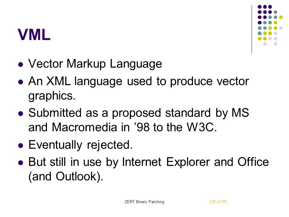 ZERT Binary Patching VML Vector Markup Language An XML language used to produce vector graphics.