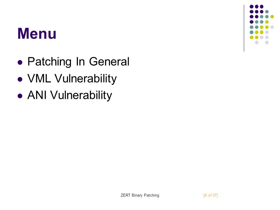 Menu Patching In General VML Vulnerability ANI Vulnerability ZERT Binary Patching[4 of 37]