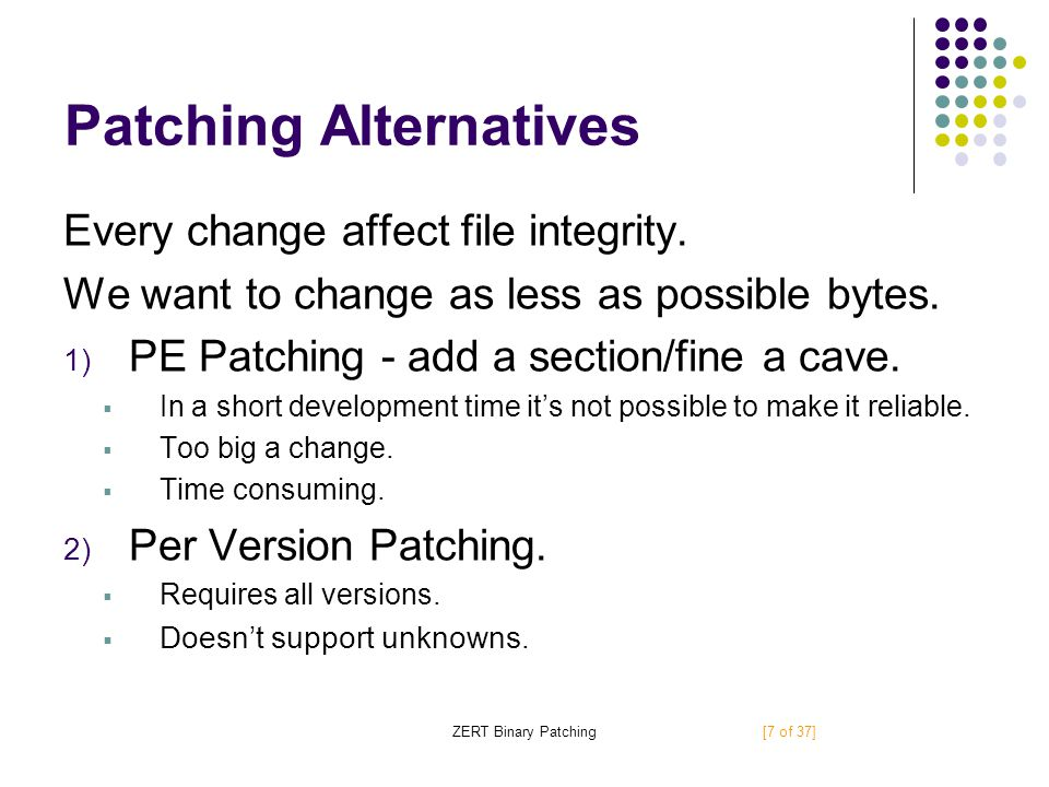 ZERT Binary Patching Patching Alternatives Every change affect file integrity.