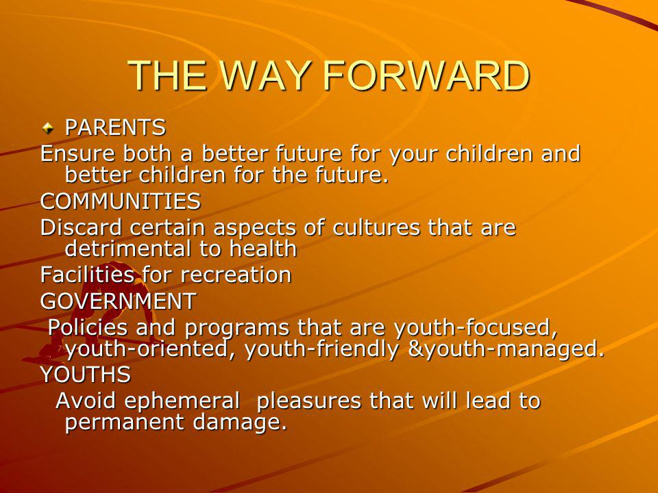 THE WAY FORWARD PARENTS Ensure both a better future for your children and better children for the future.