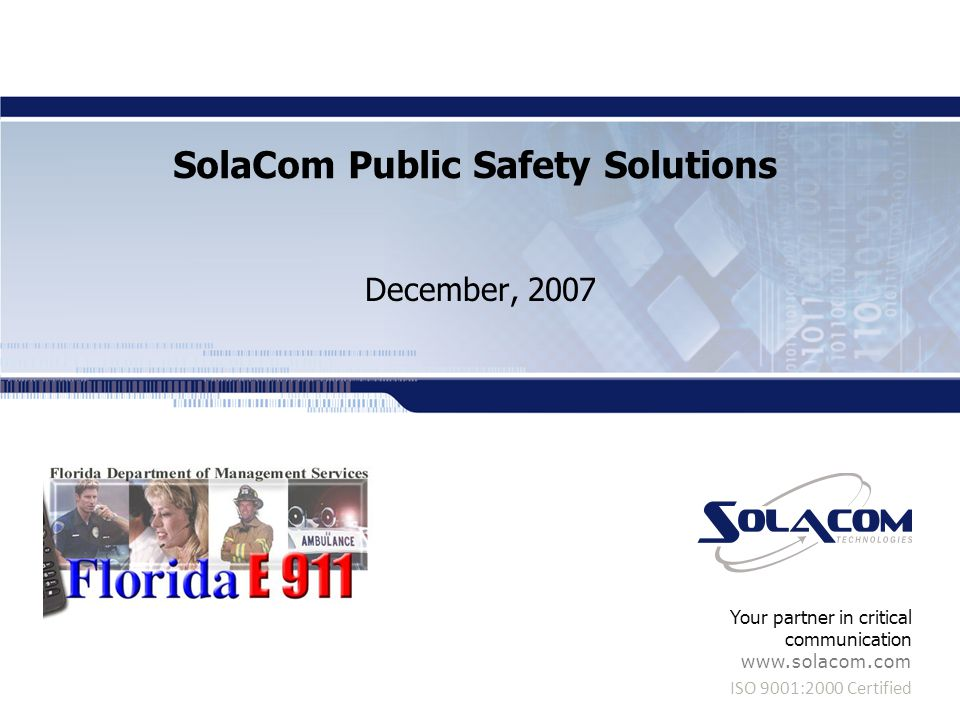 ISO 9001:2000 Certified Your partner in critical communication www.solacom.com SolaCom Public Safety Solutions December, 2007