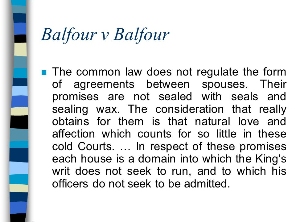 Balfour v Balfour n The common law does not regulate the form of agreements between spouses.