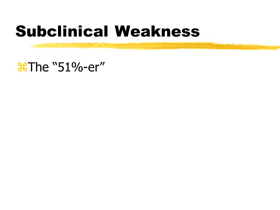 Subclinical Weakness zThe 51%-er